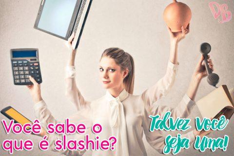 Você sabe o que é slashie? Talvez você seja uma!