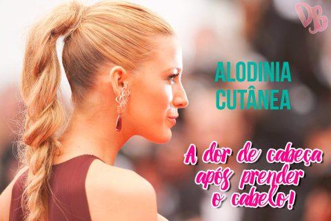 Alodinia Cutânea – A dor de cabeça após prender o cabelo!