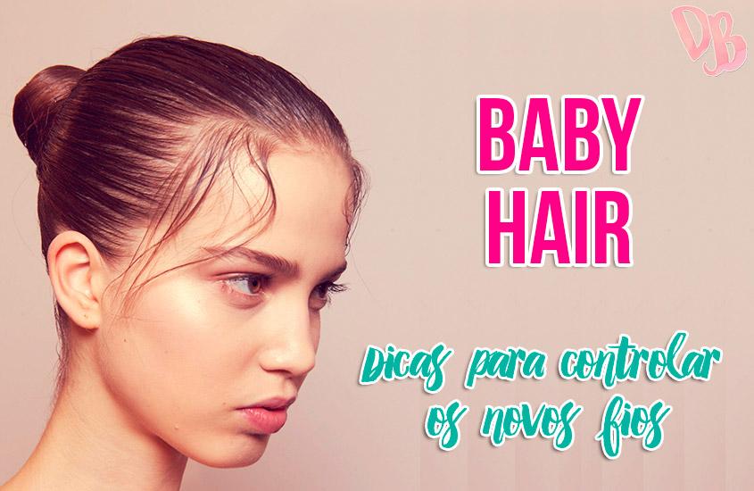 Baby Hair – Dicas para controlar os novos fios