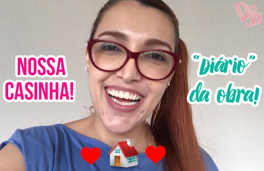 Diário da Obra: Nossa casinha!